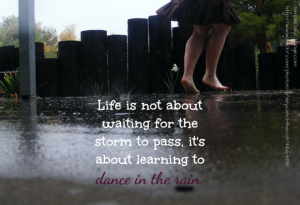 life-is-not-about-waiting-for-the-storm-to-pass-its-about-learning-to-dance-in-the-rain